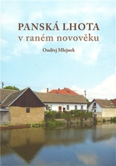 Panská Lhota v raném novověku. Brtnice - Brno 2008