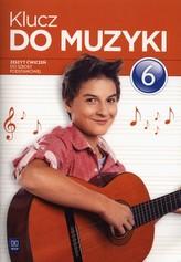 Klucz do muzyki. Klasa 6, szkoła podstawowa. Muzyka. Zeszyt ćwiczeń