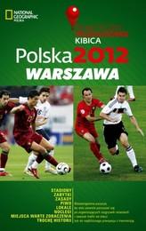 Polska 2012 Warszawa Praktyczny Przewodnik Kibica