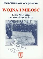 Wojna i miłość Losy Polaków na Wileńszczyźnie