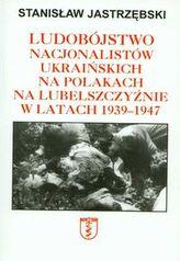 Ludobójstwo nacjonalistów ukraińskich na Polakach na Lubelszczyźnie w latach 1939-1947