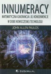 Innumeracy Matematyczna ignorancja i jej konsekwencje w dobie nowoczesnej technologii