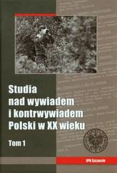 Studia nad wywiadem i kontrwywiadem Polski w XX wieku Tom 1
