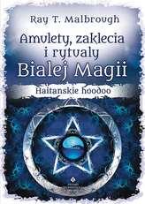 Amulety, zaklęcia i rytuały białej magii