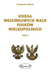 Księga wrześniowych walk pułków wielkopolskich Tom 3