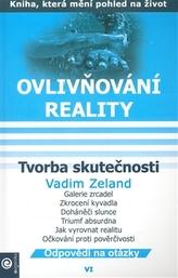 Ovlivňování reality VI. - Tvorba skutečnosti