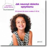 Jak nauczyć dziecko optymizmu. 35 ćwiczeń dla dzieci w wieku 3-10 lat