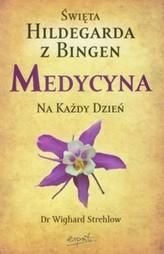 Medycyna na każdy dzień. Święta Hildegarda z Bingen