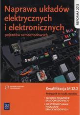Naprawa układów elektrycznych i elektronicznych pojazdów samochodowych Podręcznik