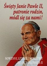 Święty Janie Pawle II patronie rodzin módl się za nami