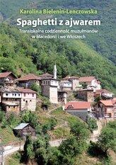 Spaghetti z ajwarem Translokalna codzienność muzułmanów w Macedonii i we Włoszech