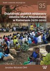 Działalność polskich misjonarzy oblatów Maryi Niepokalanej w Kamerunie (1970-2010)