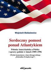 Serdeczny pomost ponad Atlantykiem Polonia Amerykańska a Polska i sprawy polskie w latach 1989-1996
