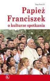 Papież Franciszek o kulturze spotkania