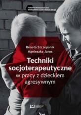 Techniki socjoterapeutyczne w pracy z dzieckiem agresywnym