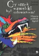 Czy smok wawelski był człowiekiem? Historia polskich legend