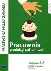 Praktyczna nauka zawodu Pracownia produkcji cukierniczej. Kwalifikacja T.4