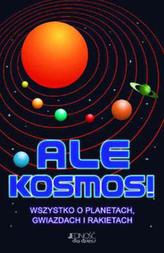 Ale Kosmos! Wszystko o planetach, gwiazdach i rakietach