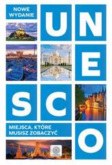 UNESCO. Miejsca, które musisz zobaczyć. Nowe wydanie