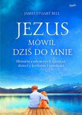 JEZUS MÓWIŁ DZIŚ DO MNIE