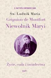ŚW. LUDWIK MARIA GRIGNION DE MONTFORT NIEWOLNIK MARYI ŻYCIE CUDA I ŚWIADECTWA