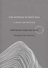 THE REPUBLIC OF MOLE HILL A BOOK FOR WRITING REPUBLIKA KRECIEJ GÓRY KSIĄŻKA DO PISANIA