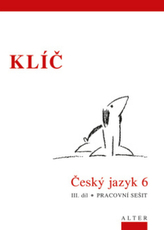 Klíč Český jazyk 6. ročník III. díl Pracovní sešit
