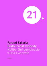 Budoucnost svobody Neliberální demokracie v USA i ve světě (Edice 21. století)