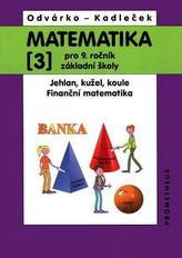 Matematika 3 pro 9. ročník ZŠ - Jehlan, kužel, koule, finanční matematika