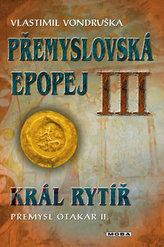 Přemyslovská epopej III. - Král rytíř Přemysl II. Otakar