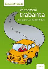 Ve znamení trabanta - Lehké vyprávění z nelehkých časů