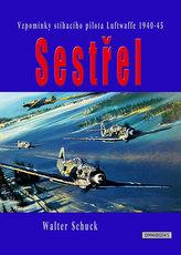 Sestřel - Vzpomínky stíhacího pilota Luftwaffe 1940-45