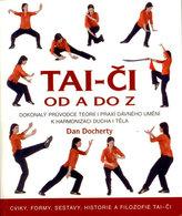 Tai-či od A do Z - Dokonalý průvodce teorií i praxí dávného umění k harmonizaci ducha i těla