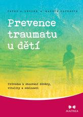 Prevence traumatu u dětí - Průvodce k obnovení důvěry, vitality a odolnosti