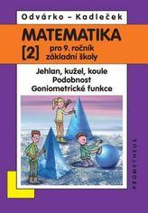 Matematika 2 pro 9. ročník ZŠ - Jehlan, kužel, koule; podobnost; goniometrické funkce
