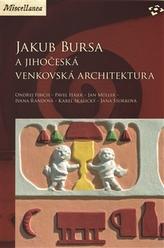 Jakub Bursa a jihočeská venkovská architektura