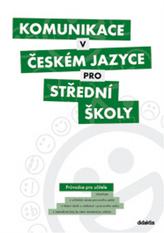Komunikace v českém jazyce pro střední školy (průvodce pro učitele)