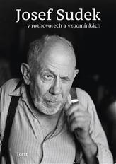 Josef Sudek v rozhovorech a vzpomínkách
