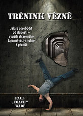 Trénink vězně - Jak se osvobodit od slabosti - využití ztraceného tajemství síly nutné k přežití