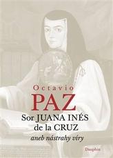 Sor Juana Inés de la Cruz aneb nástrahy víry