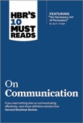 HBR's 10 Must Reads on Communication (with featured article The Necessary Art of Persuasion, by Jay A. Conger)