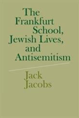 The Frankfurt School, Jewish Lives, and Antisemitism