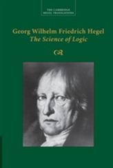Georg Wilhelm Friedrich Hegel: The Science of Logic