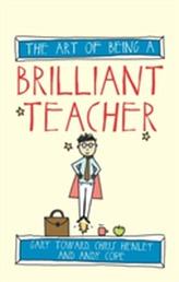 The Art of Being a Brilliant Teacher