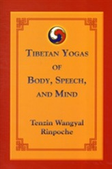 Tibetan Yogas Of Body Speech And Mind