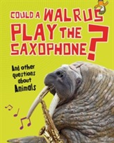 Could a Walrus Play the Saxophone?