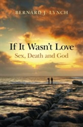 If it Wasn't Love: Sex, Death and God