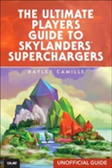 The Ultimate Player's Guide to Skylanders SuperChargers (Unofficial Guide)