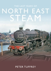 The Last Years of Steam in the North East