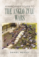 A Wargamer's Guide to the Anglo-Zulu Wars